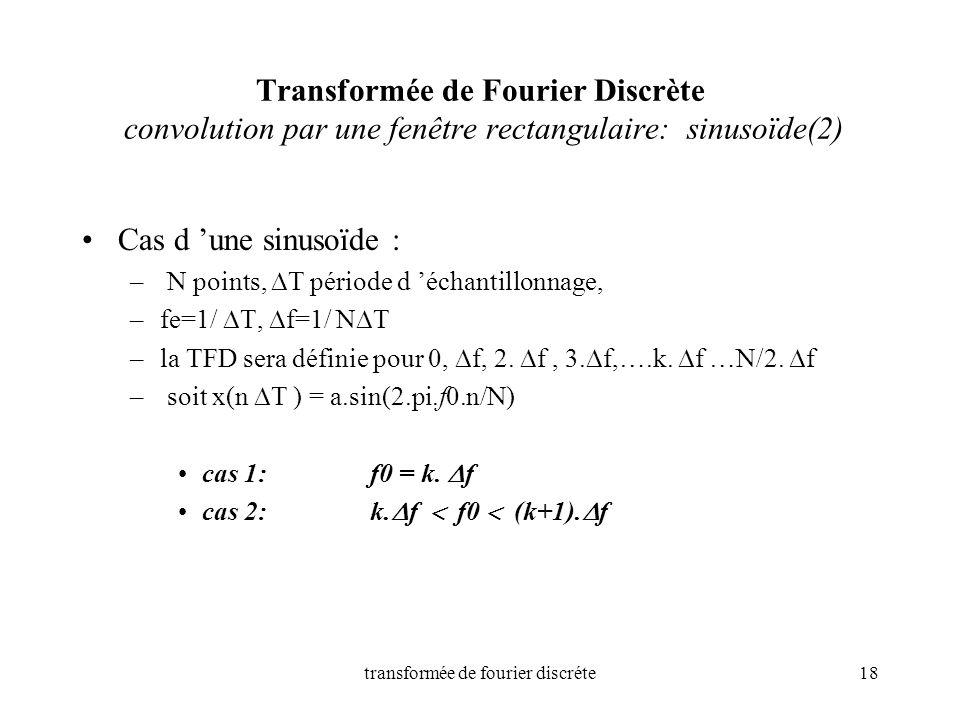transformée de fourier discréte18 Transformée de Fourier Discrète convolution par une fenêtre rectangulaire: sinusoïde(2) Cas d une sinusoïde : – N po