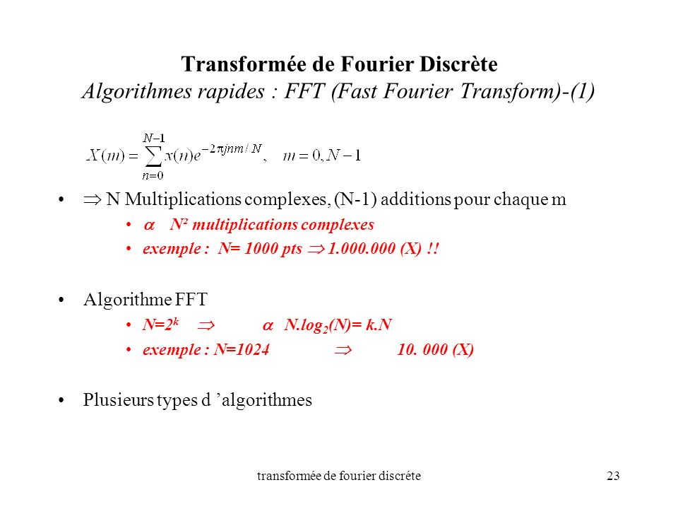transformée de fourier discréte23 Transformée de Fourier Discrète Algorithmes rapides : FFT (Fast Fourier Transform)-(1) N Multiplications complexes,