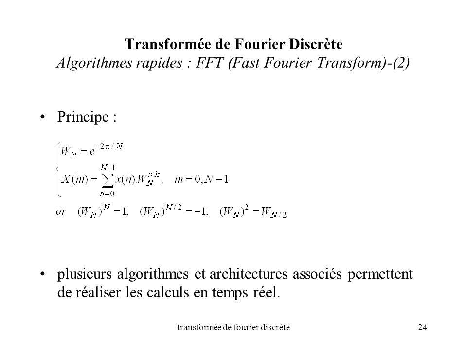 transformée de fourier discréte24 Transformée de Fourier Discrète Algorithmes rapides : FFT (Fast Fourier Transform)-(2) Principe : plusieurs algorith