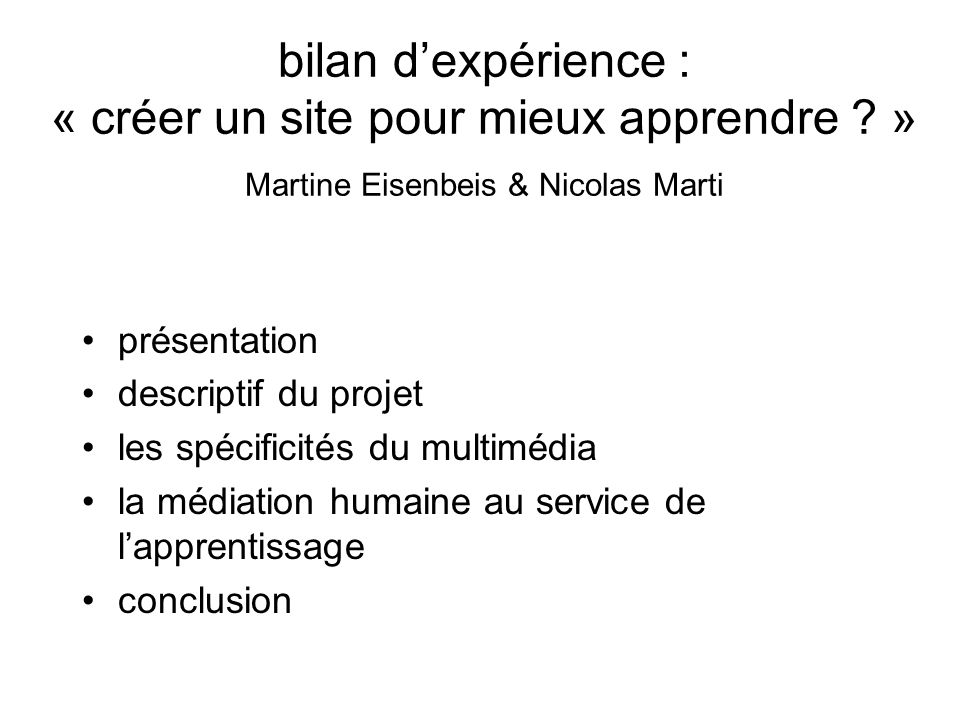 bilan dexpérience : « créer un site pour mieux apprendre ? » Martine Eisenbeis & Nicolas Marti présentation descriptif du projet les spécificités du m