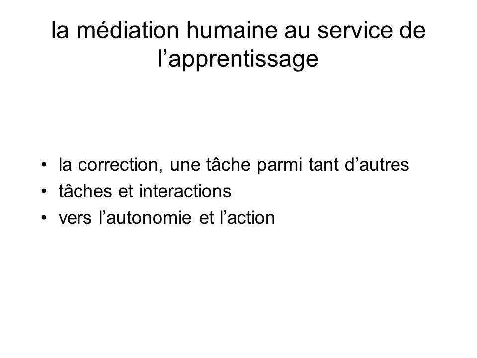 la médiation humaine au service de lapprentissage la correction, une tâche parmi tant dautres tâches et interactions vers lautonomie et laction