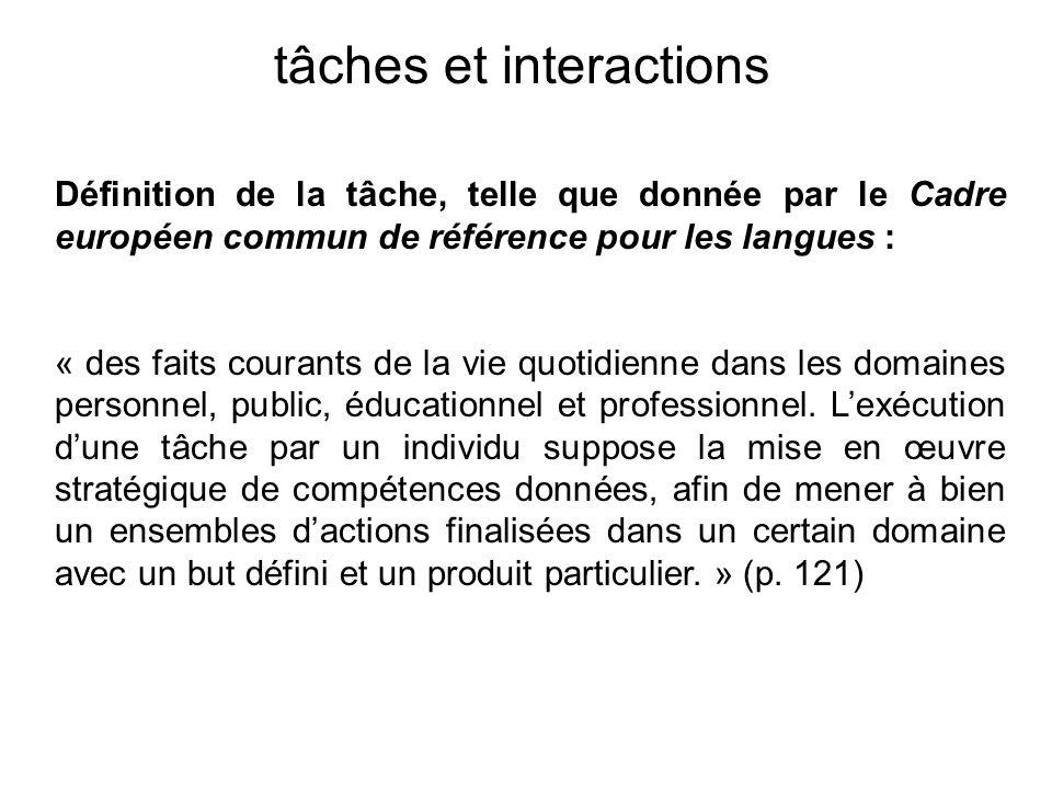 tâches et interactions Définition de la tâche, telle que donnée par le Cadre européen commun de référence pour les langues : « des faits courants de l