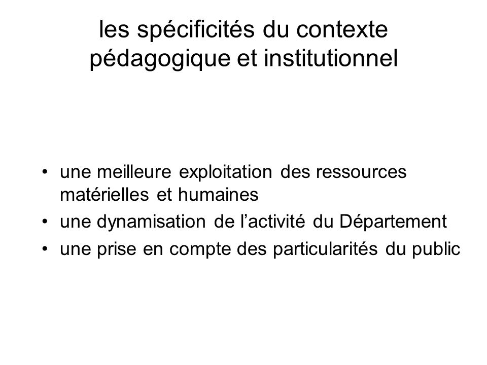 les spécificités du contexte pédagogique et institutionnel une meilleure exploitation des ressources matérielles et humaines une dynamisation de lacti