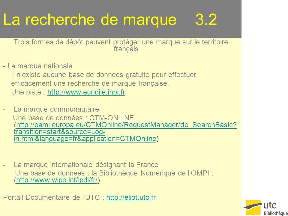 La recherche de marque 3.2 Trois formes de dépôt peuvent protéger une marque sur le territoire français - La marque nationale Il nexiste aucune base de données gratuite pour effectuer efficacement une recherche de marque française.