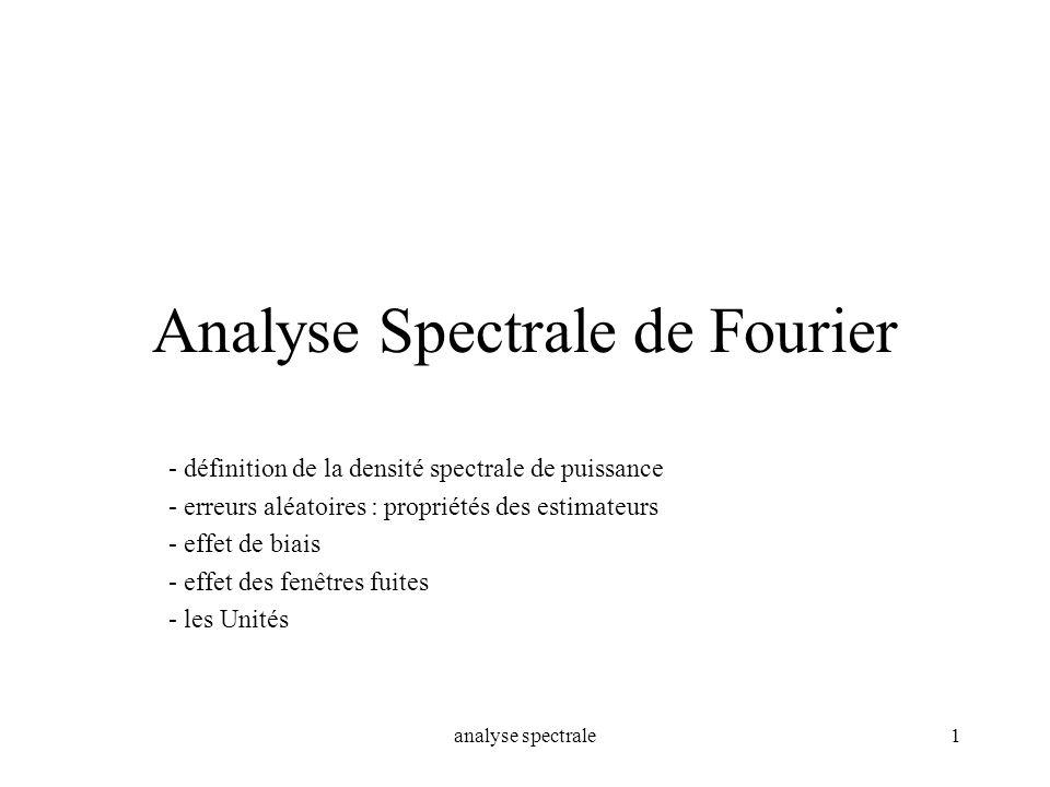 analyse spectrale1 Analyse Spectrale de Fourier - définition de la densité spectrale de puissance - erreurs aléatoires : propriétés des estimateurs -