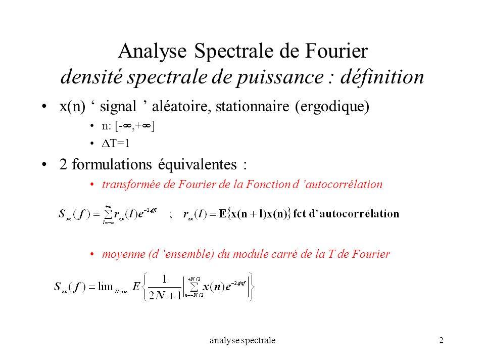 analyse spectrale2 Analyse Spectrale de Fourier densité spectrale de puissance : définition x(n) signal aléatoire, stationnaire (ergodique) n: [-,+ ]