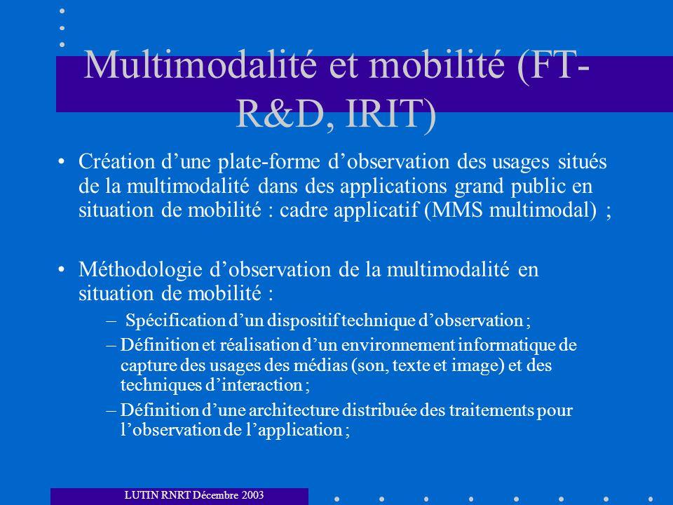 Multimodalité et mobilité (FT- R&D, IRIT) Création dune plate-forme dobservation des usages situés de la multimodalité dans des applications grand pub