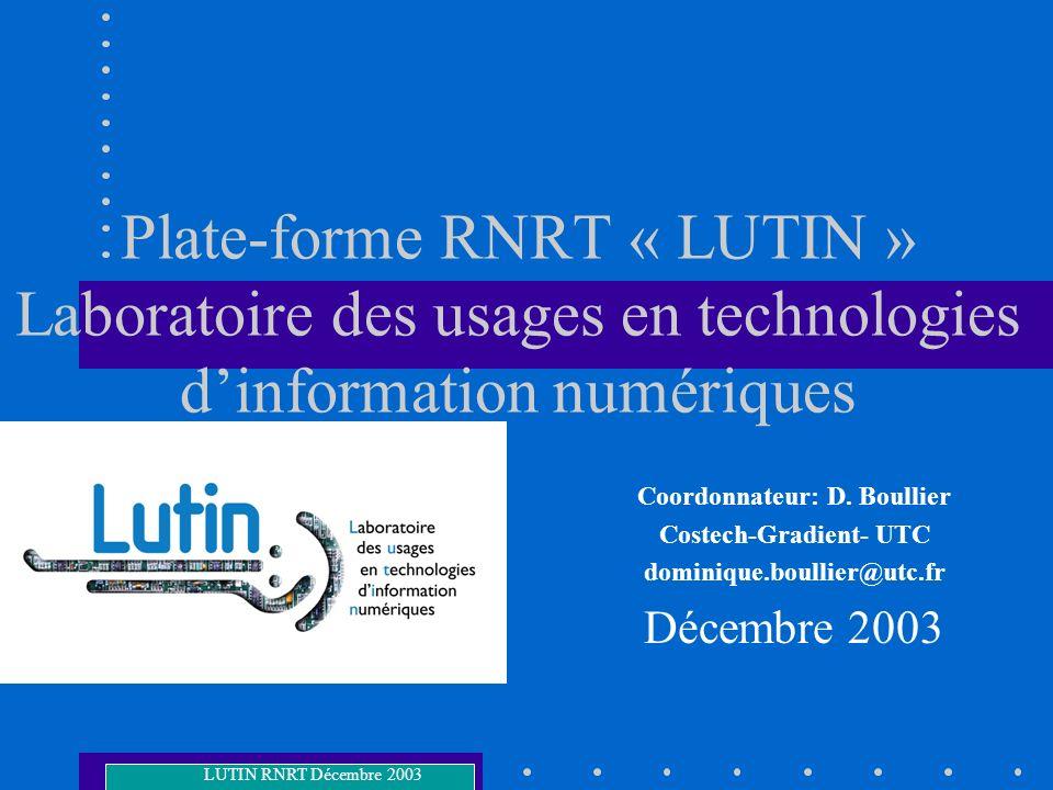 Plate-forme RNRT « LUTIN » Laboratoire des usages en technologies dinformation numériques Coordonnateur: D. Boullier Costech-Gradient- UTC dominique.b