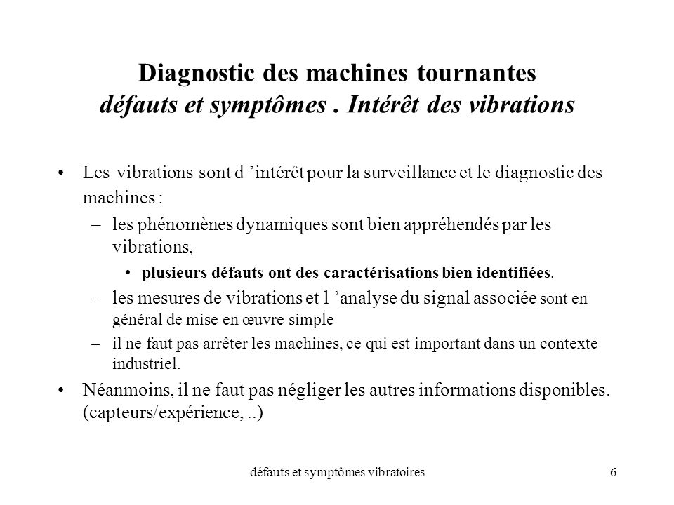 défauts et symptômes vibratoires6 Diagnostic des machines tournantes défauts et symptômes. Intérêt des vibrations Les vibrations sont d intérêt pour l