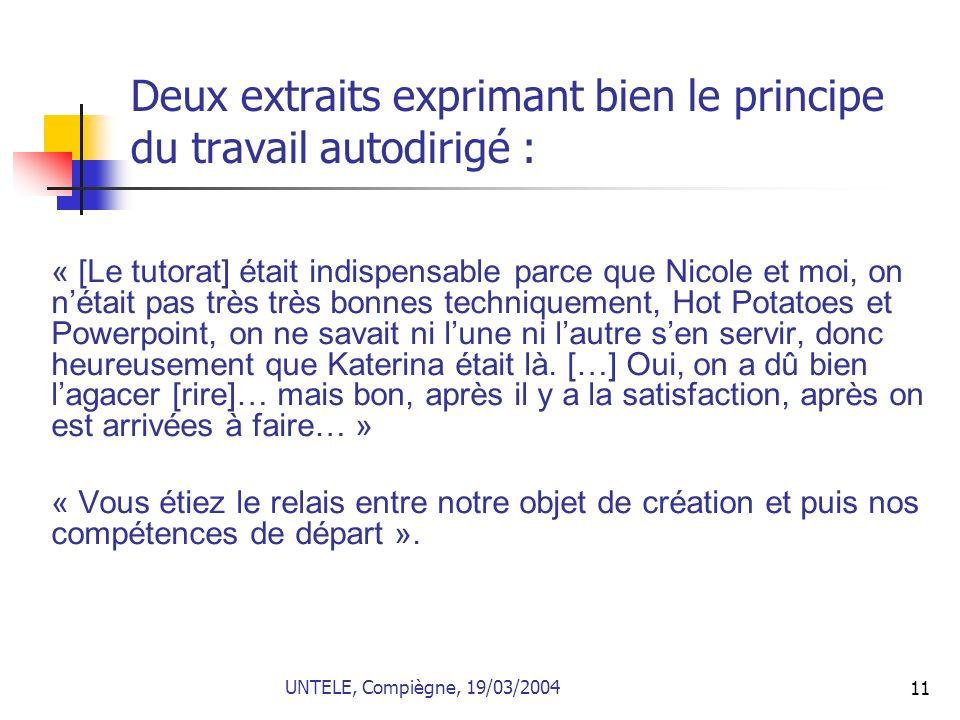 11 Deux extraits exprimant bien le principe du travail autodirigé : « [Le tutorat] était indispensable parce que Nicole et moi, on nétait pas très trè