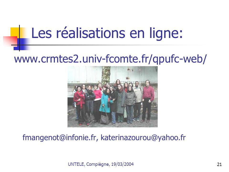 21 Les réalisations en ligne: www.crmtes2.univ-fcomte.fr/qpufc-web/ fmangenot@infonie.fr, katerinazourou@yahoo.fr UNTELE, Compiègne, 19/03/2004
