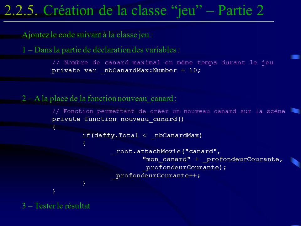 Création de la classe jeu – Partie 22.2.5. Ajoutez le code suivant à la classe jeu : 1 – Dans la partie de déclaration des variables : // Nombre de ca