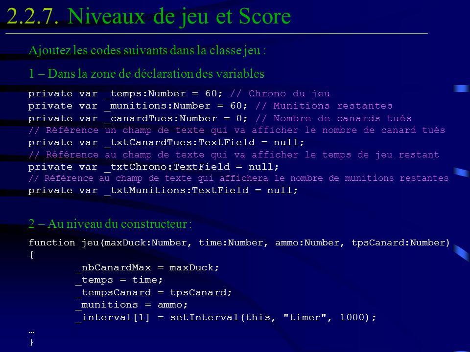 Niveaux de jeu et Score2.2.7. Ajoutez les codes suivants dans la classe jeu : 1 – Dans la zone de déclaration des variables private var _temps:Number