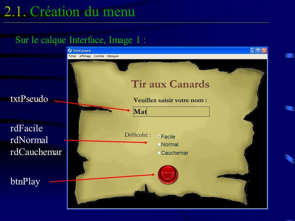 Création du menu2.1. txtPseudo rdFacile rdNormal rdCauchemar btnPlay Sur le calque Interface, Image 1 :