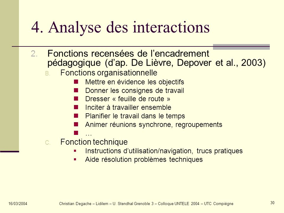 16/03/2004Christian Degache – Lidilem – U. Stendhal Grenoble 3 – Colloque UNTELE 2004 – UTC Compiègne 30 4. Analyse des interactions 2. Fonctions rece