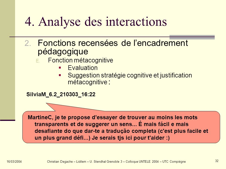 16/03/2004Christian Degache – Lidilem – U. Stendhal Grenoble 3 – Colloque UNTELE 2004 – UTC Compiègne 32 4. Analyse des interactions 2. Fonctions rece