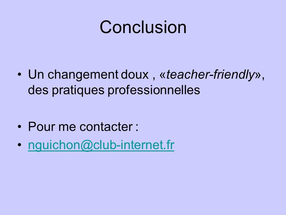 Conclusion Un changement doux, «teacher-friendly», des pratiques professionnelles Pour me contacter : nguichon@club-internet.fr