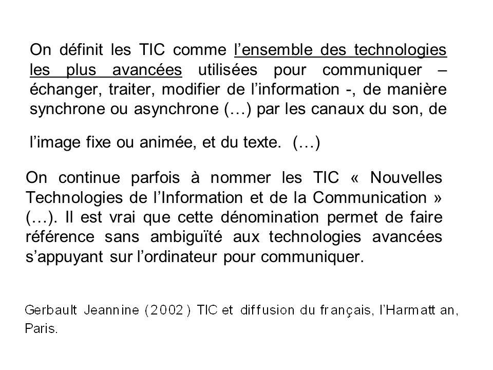 On définit les TIC comme lensemble des technologies les plus avancées utilisées pour communiquer – échanger, traiter, modifier de linformation -, de m
