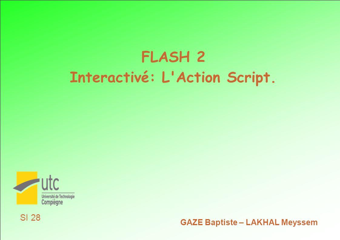FLASH 2 Interactivé: L Action Script. GAZE Baptiste – LAKHAL Meyssem SI 28