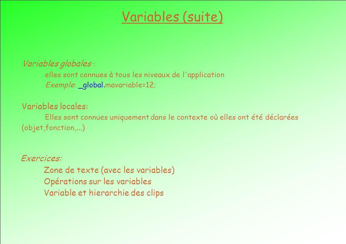 Variables globales : elles sont connues à tous les niveaux de l'application Exemple: _global.mavariable=12; Variables locales: Elles sont connues uniq