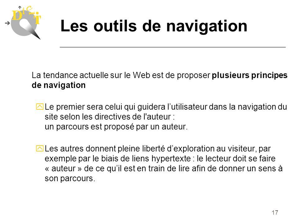 17 La tendance actuelle sur le Web est de proposer plusieurs principes de navigation yLe premier sera celui qui guidera lutilisateur dans la navigatio