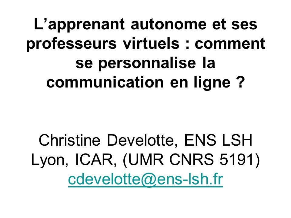 Lapprenant autonome et ses professeurs virtuels : comment se personnalise la communication en ligne ? Christine Develotte, ENS LSH Lyon, ICAR, (UMR CN