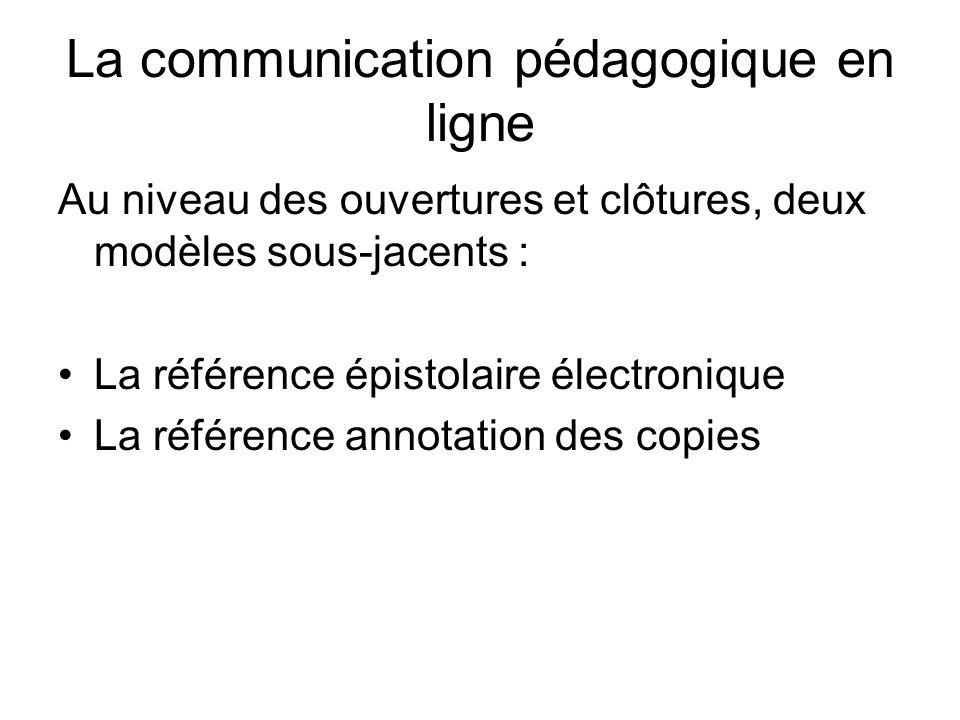 La communication pédagogique en ligne Au niveau des ouvertures et clôtures, deux modèles sous-jacents : La référence épistolaire électronique La référence annotation des copies