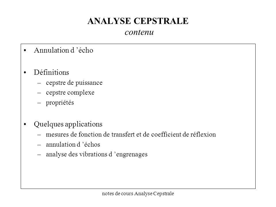 notes de cours Analyse Cepstrale ANALYSE CEPSTRALE contenu Annulation d écho Définitions –cepstre de puissance –cepstre complexe –propriétés Quelques