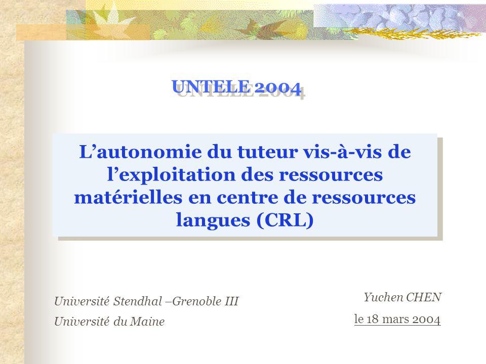 Lautonomie du tuteur vis-à-vis de lexploitation des ressources matérielles en centre de ressources langues (CRL) Yuchen CHEN le 18 mars 2004 Universit