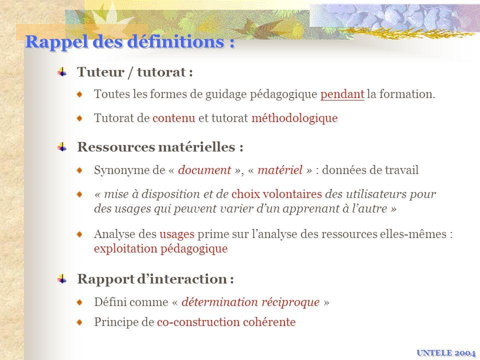 Rappel des définitions : Tuteur / tutorat : Ressources matérielles : Toutes les formes de guidage pédagogique pendant la formation. Tutorat de contenu