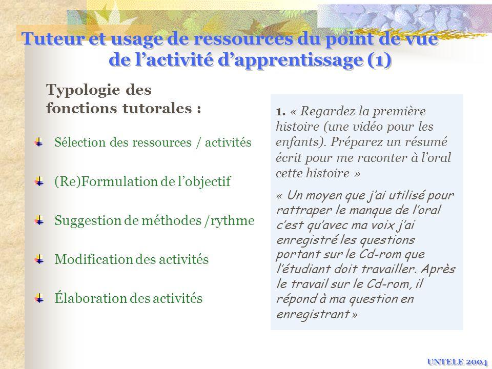 Tuteur et usage de ressources du point de vue de lactivité dapprentissage (1) Typologie des fonctions tutorales : Sélection des ressources / activités