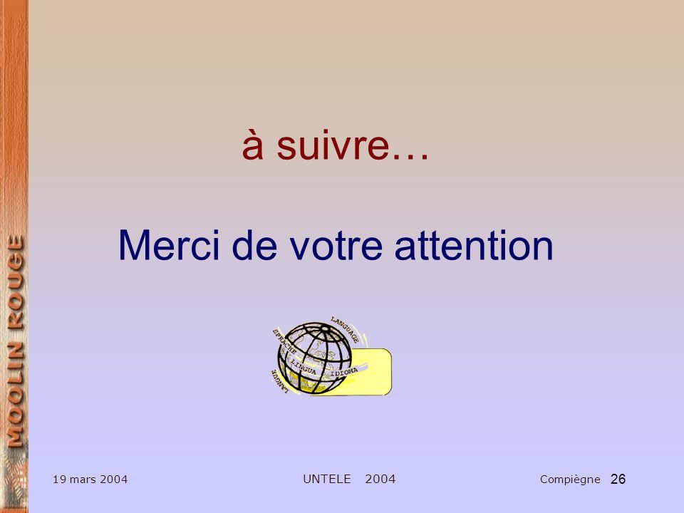 26 19 mars 2004 UNTELE 2004 Compiègne à suivre… Merci de votre attention