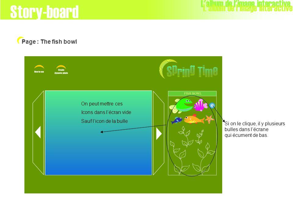 L'album de l'image interactive Page : The fish bowl Story-board Si on le clique, il y plusieurs bulles dans lécrane qui écument de bas. On peut mettre