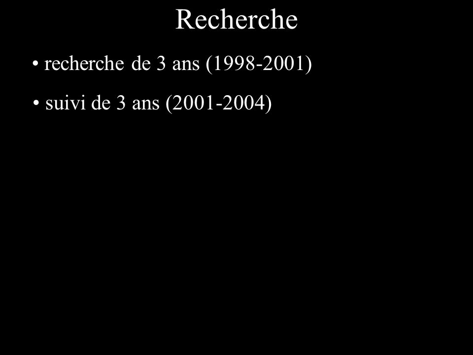 Recherche recherche de 3 ans (1998-2001) suivi de 3 ans (2001-2004)
