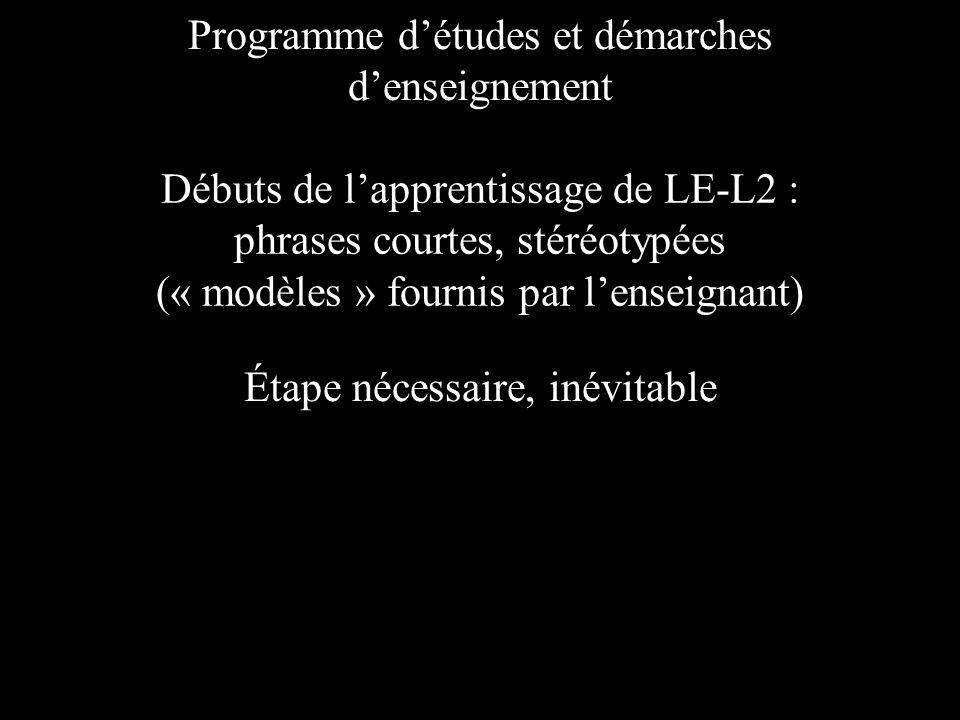 Débuts de lapprentissage de LE-L2 : phrases courtes, stéréotypées (« modèles » fournis par lenseignant) Étape nécessaire, inévitable Programme détudes