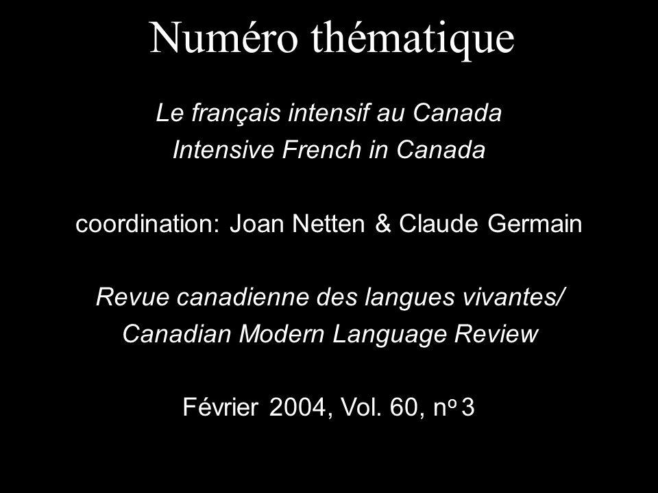 Numéro thématique Le français intensif au Canada Intensive French in Canada coordination: Joan Netten & Claude Germain Revue canadienne des langues vivantes/ Canadian Modern Language Review Février 2004, Vol.