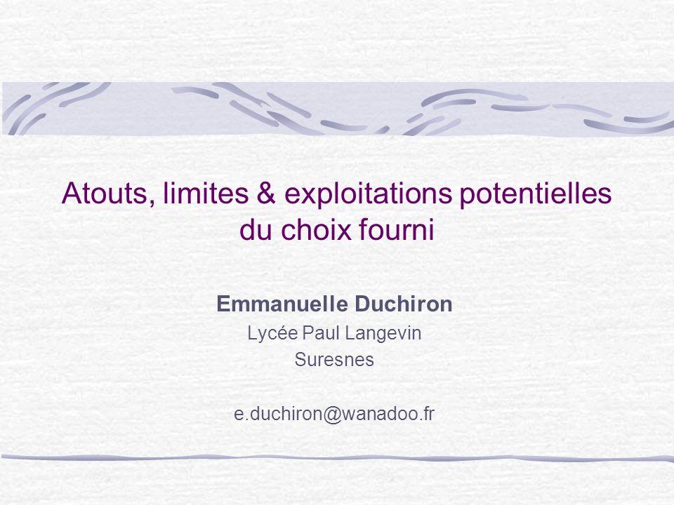 Atouts, limites & exploitations potentielles du choix fourni Emmanuelle Duchiron Lycée Paul Langevin Suresnes e.duchiron@wanadoo.fr