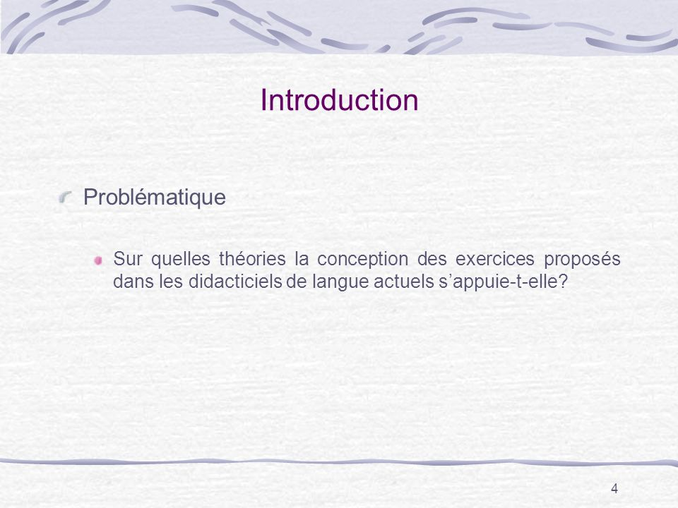 4 Introduction Problématique Sur quelles théories la conception des exercices proposés dans les didacticiels de langue actuels sappuie-t-elle?