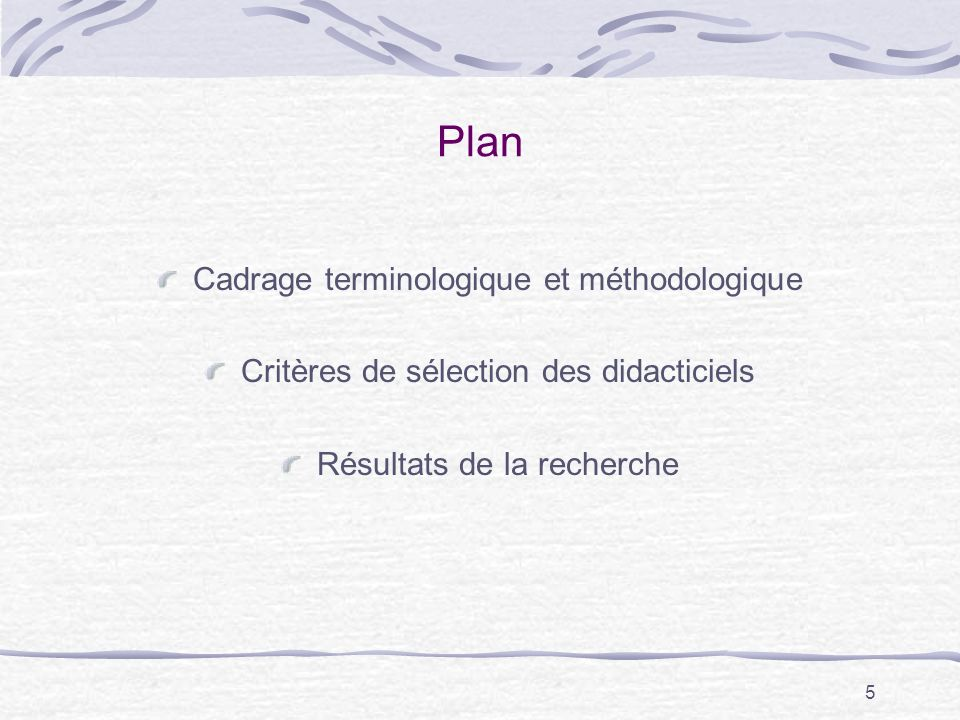 5 Plan Cadrage terminologique et méthodologique Critères de sélection des didacticiels Résultats de la recherche