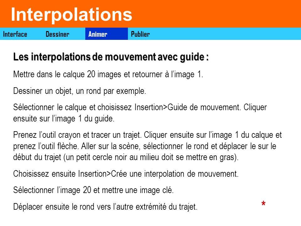 Interpolations Les interpolations de mouvement avec guide : Mettre dans le calque 20 images et retourner à limage 1. Dessiner un objet, un rond par ex