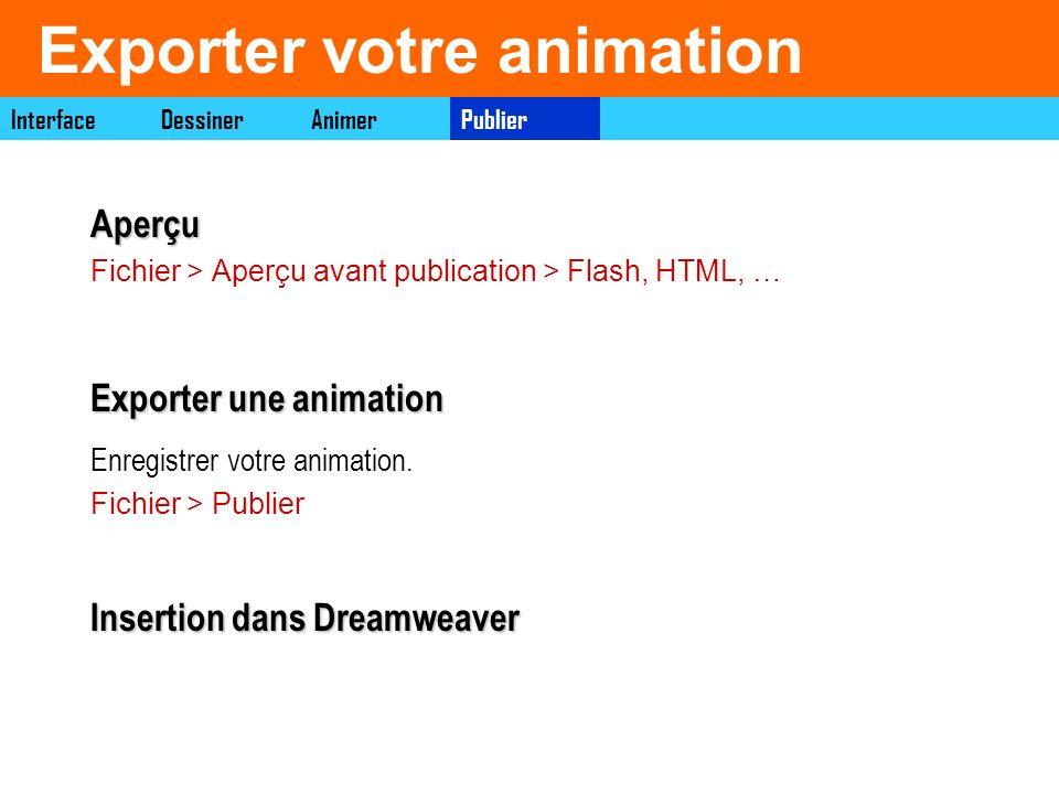 Exporter votre animationAperçu Fichier > Aperçu avant publication > Flash, HTML, … Exporter une animation Enregistrer votre animation. Fichier > Publi