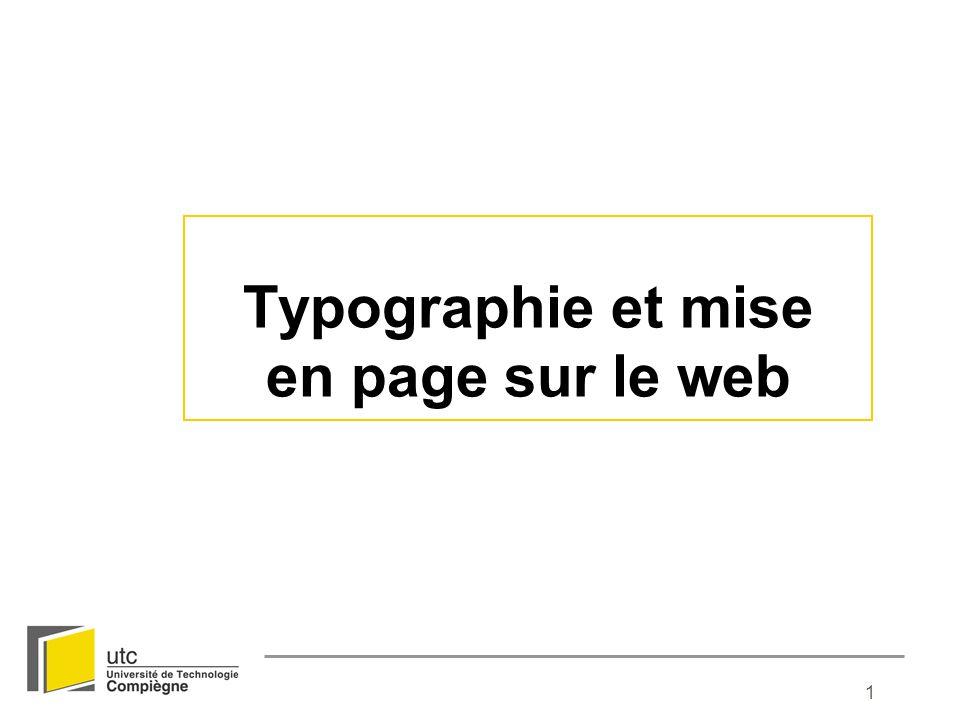 12 Critères d utilisation du texte Des polices standard, ou du texte dans un fichier GIF HTML : Texte CSS : P { font-family: Verdana, Arial, sans-serif ;} Taille minimum de 4 mm (environ 12 points) Classification périodique des polices de caractères, en fonction de leur degré de popularité : http://www.behance.net/Gallery/Periodic-Table-of-Typefaces/193759http://www.behance.net/Gallery/Periodic-Table-of-Typefaces/193759 Tripwire magazine : sélection de 75 polices gratuites : http://www.tripwiremagazine.com/Design/Fonts/75-free-fonts-for-professional-design.html http://www.tripwiremagazine.com/Design/Fonts/75-free-fonts-for-professional-design.html Site web de création et de partage de polices en ligne : http://fontstruct.fontshop.com/ http://fontstruct.fontshop.com/ Quel est votre type de caractère : http://www.avuedenez.com/typedecaractere/home.html http://www.avuedenez.com/typedecaractere/home.html