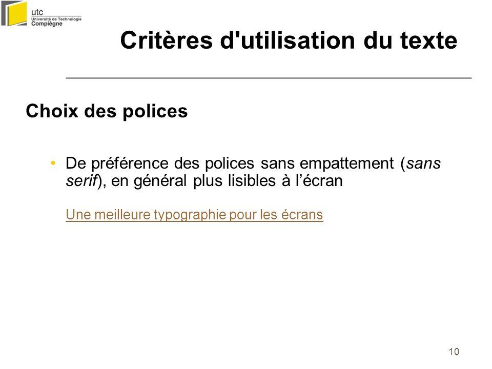 10 Critères d'utilisation du texte Choix des polices De préférence des polices sans empattement (sans serif), en général plus lisibles à lécran Une me