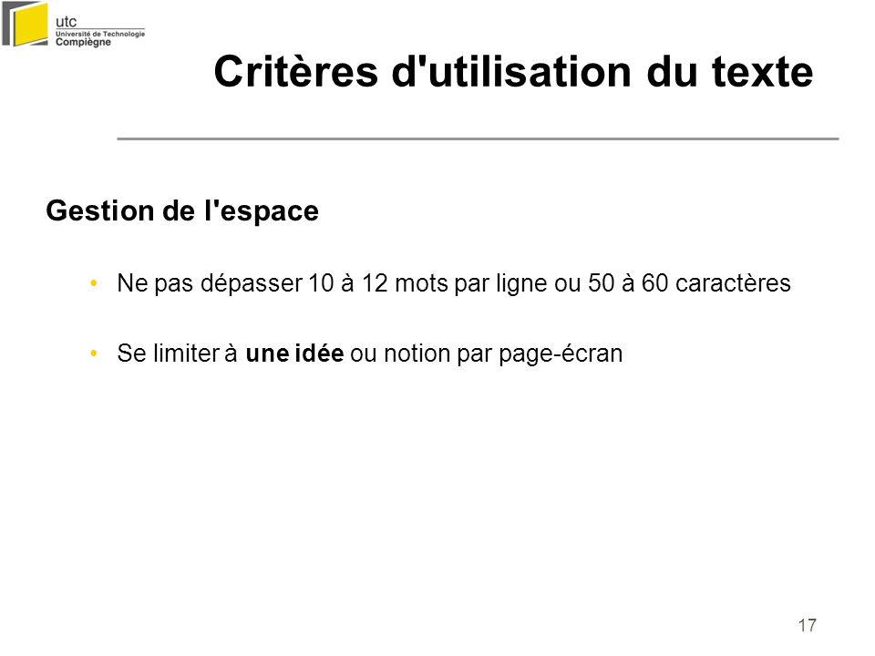 17 Gestion de l'espace Ne pas dépasser 10 à 12 mots par ligne ou 50 à 60 caractères Se limiter à une idée ou notion par page-écran Critères d'utilisat