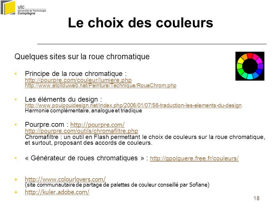 18 Quelques sites sur la roue chromatique Principe de la roue chromatique : http://pourpre.com/couleur/lumiere.php http://www.atollduweb.net/Peinture/