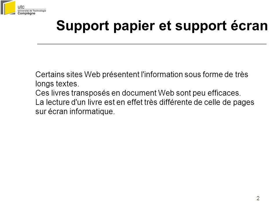 3 Support papier et support écran Source : Guide de conception pédagogique et graphique dun site éducatif sur le réseau Internet (http://www.cpm.ulaval.ca/GUIDEW3EDUCATIF/)http://www.cpm.ulaval.ca/GUIDEW3EDUCATIF/) Au sein dun même site Dun site web à lautre