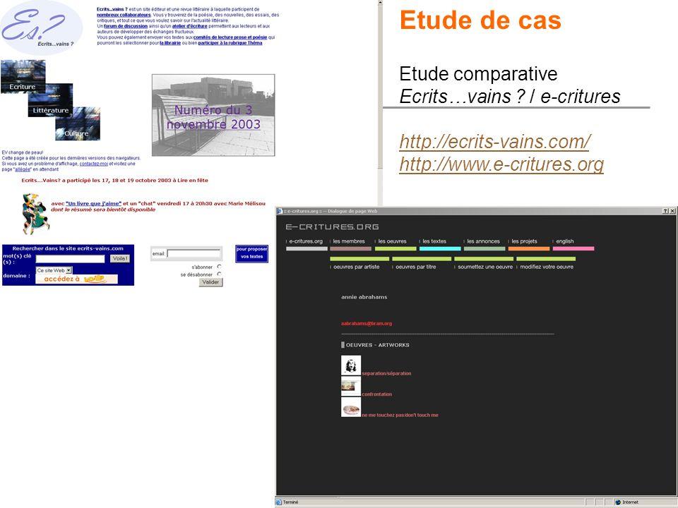 32 Etude de cas Etude comparative Ecrits…vains ? / e-critures http://ecrits-vains.com/ http://www.e-critures.org