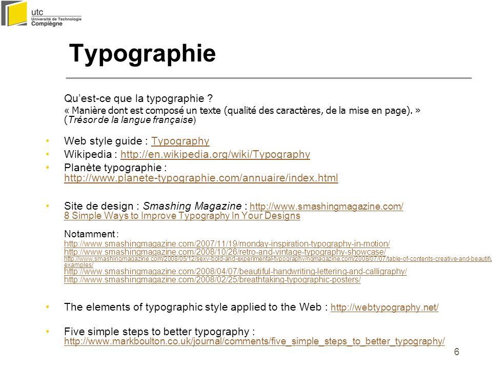 6 Quest-ce que la typographie ? « Manière dont est composé un texte (qualité des caractères, de la mise en page). » ( Trésor de la langue française) W