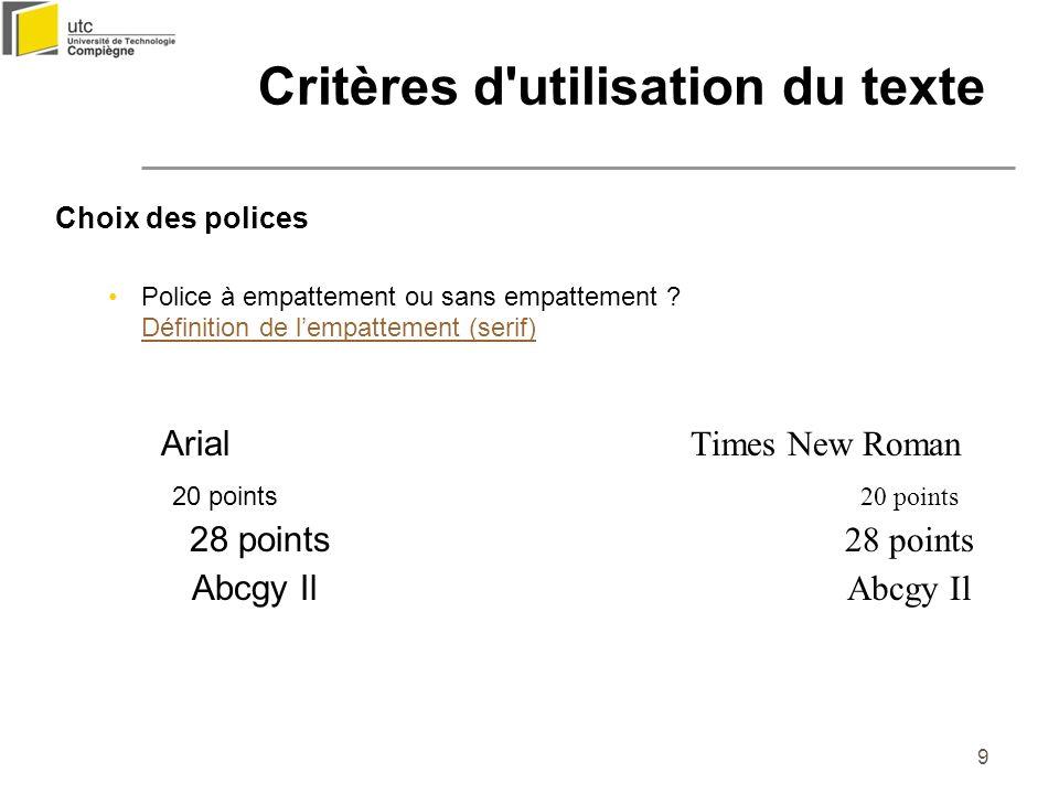 9 Choix des polices Police à empattement ou sans empattement ? Définition de lempattement (serif) Définition de lempattement (serif) Arial Times New R