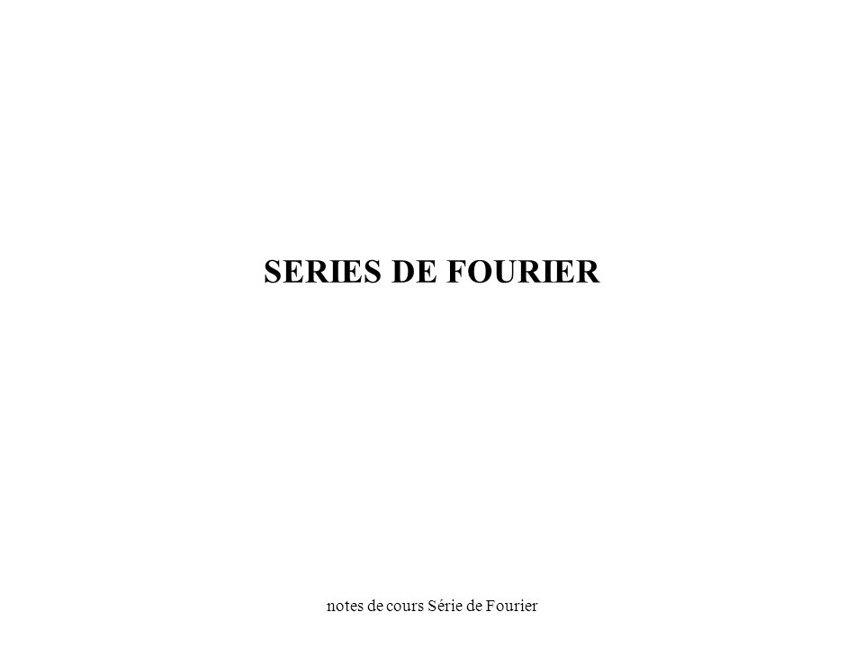 notes de cours Série de Fourier SERIES DE FOURIER